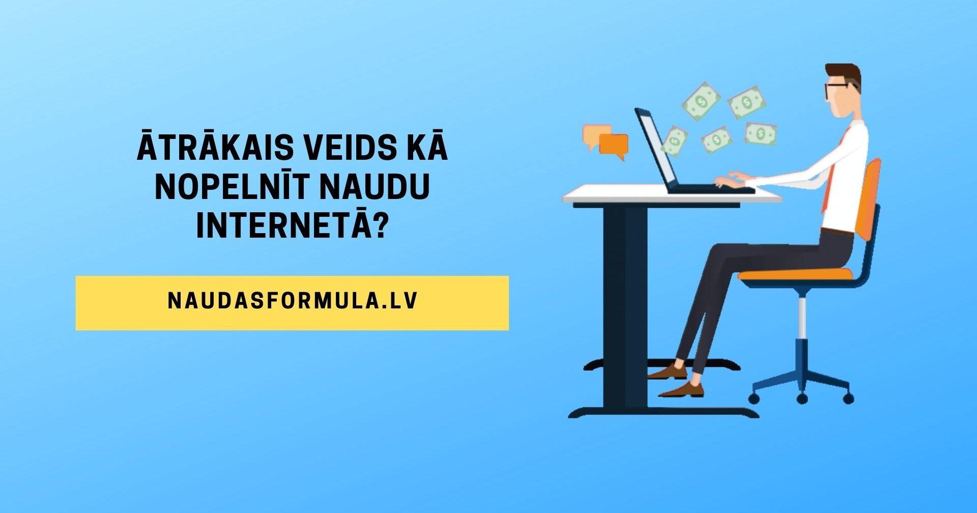 kā nopelnīt labu naudu internetā bez ieguldījumiem
